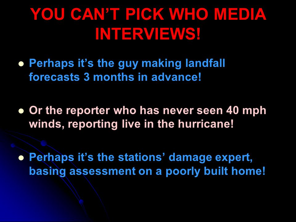 YOU CANT PICK WHO MEDIA INTERVIEWS! Perhaps its the guy making landfall forecasts 3 months in advance! Or the reporter who has never seen 40 mph winds