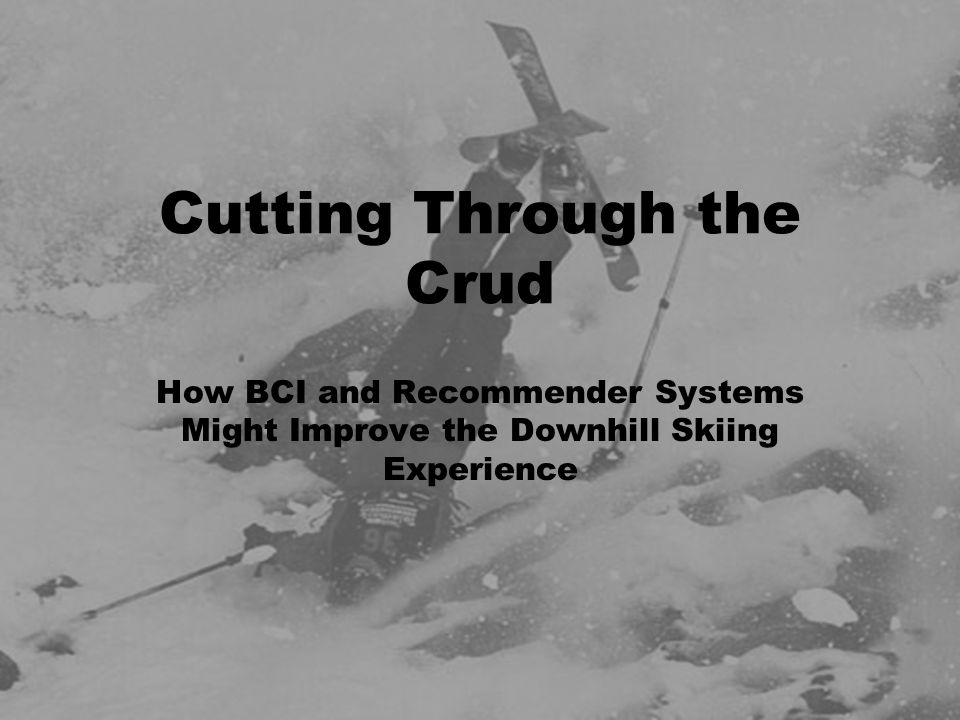 Cutting Through the Crud How BCI and Recommender Systems Might Improve the Downhill Skiing Experience