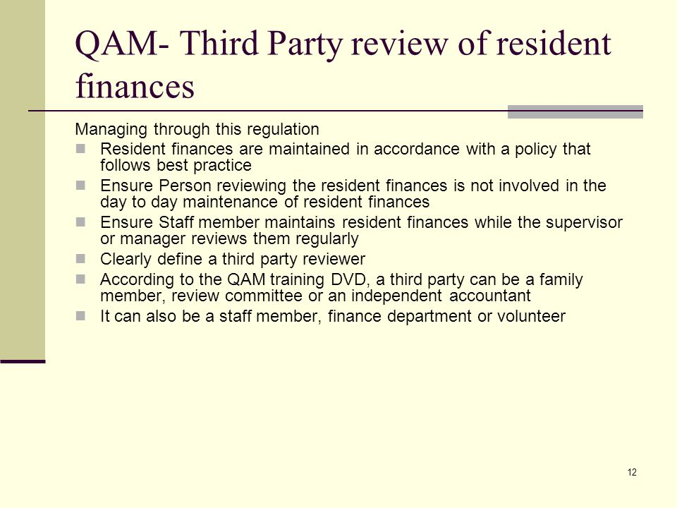 12 QAM- Third Party review of resident finances Managing through this regulation Resident finances are maintained in accordance with a policy that fol