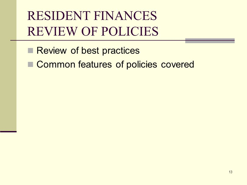 13 RESIDENT FINANCES REVIEW OF POLICIES Review of best practices Common features of policies covered