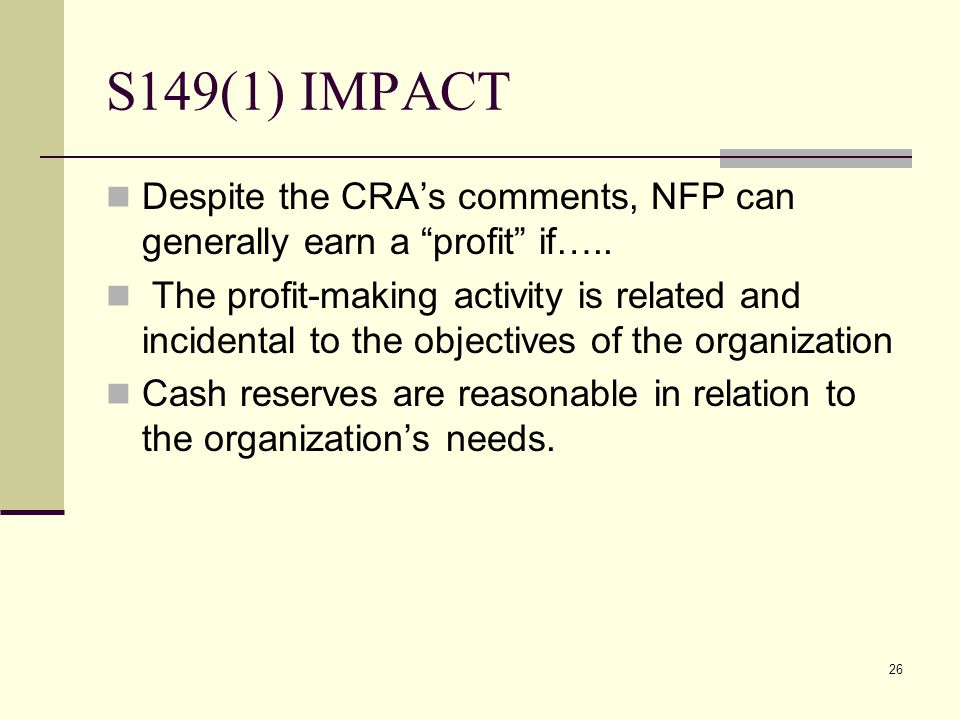 26 S149(1) IMPACT Despite the CRAs comments, NFP can generally earn a profit if….. The profit-making activity is related and incidental to the objecti