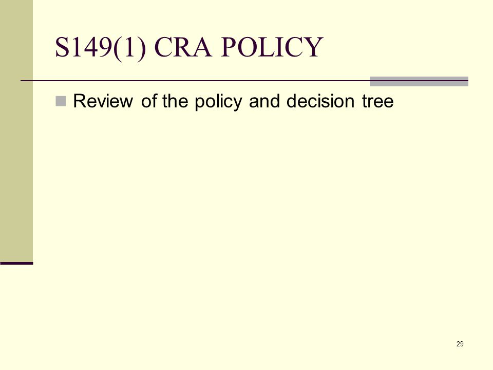 29 S149(1) CRA POLICY Review of the policy and decision tree