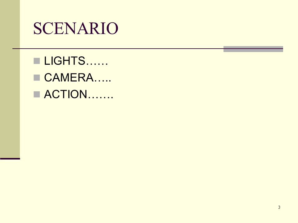 3 SCENARIO LIGHTS…… CAMERA….. ACTION…….