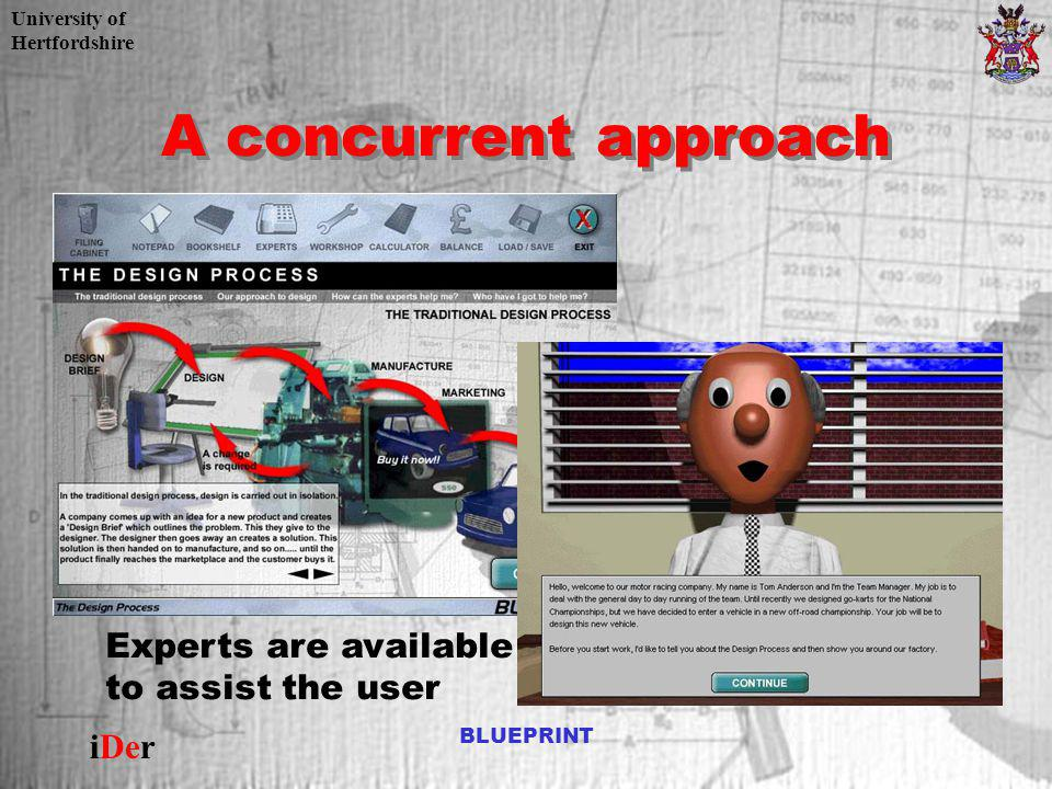 University of Hertfordshire iDer BLUEPRINT A concurrent approach Experts are available to assist the user