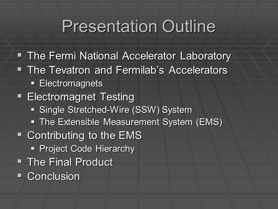Presentation Outline The Fermi National Accelerator Laboratory The Fermi National Accelerator Laboratory The Tevatron and Fermilabs Accelerators The T