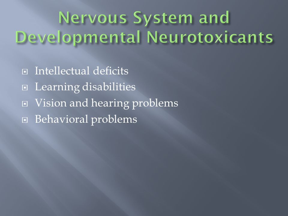 Intellectual deficits Learning disabilities Vision and hearing problems Behavioral problems