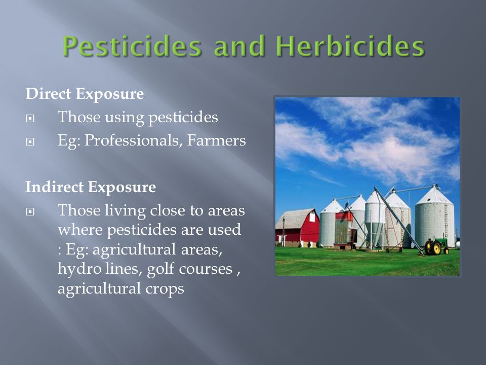 Direct Exposure Those using pesticides Eg: Professionals, Farmers Indirect Exposure Those living close to areas where pesticides are used : Eg: agricultural areas, hydro lines, golf courses, agricultural crops