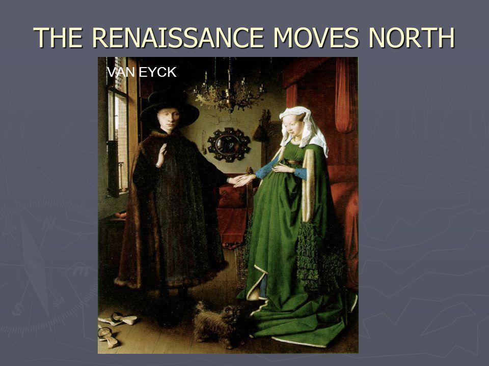 THE RENAISSANCE MOVES NORTH VAN EYCK