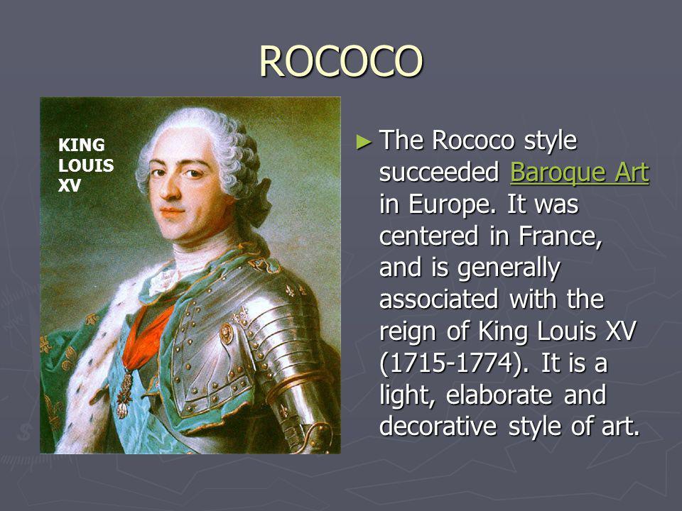 ROCOCO The Rococo style succeeded Baroque Art in Europe.