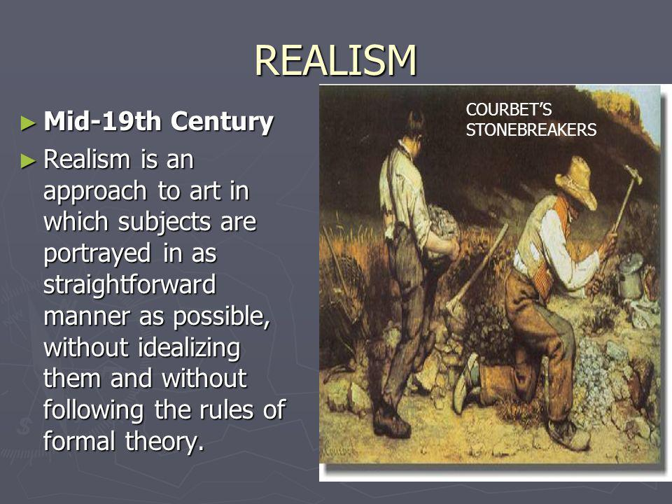 REALISM Mid-19th Century Mid-19th Century Realism is an approach to art in which subjects are portrayed in as straightforward manner as possible, with
