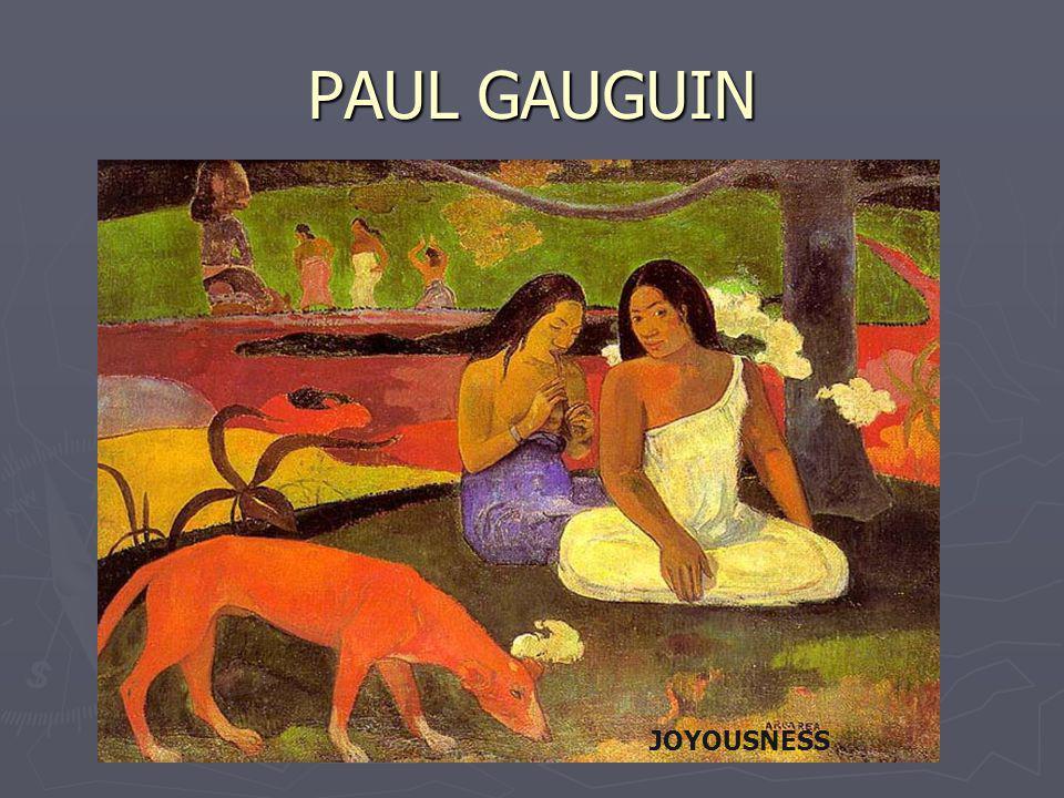 PAUL GAUGUIN JOYOUSNESS