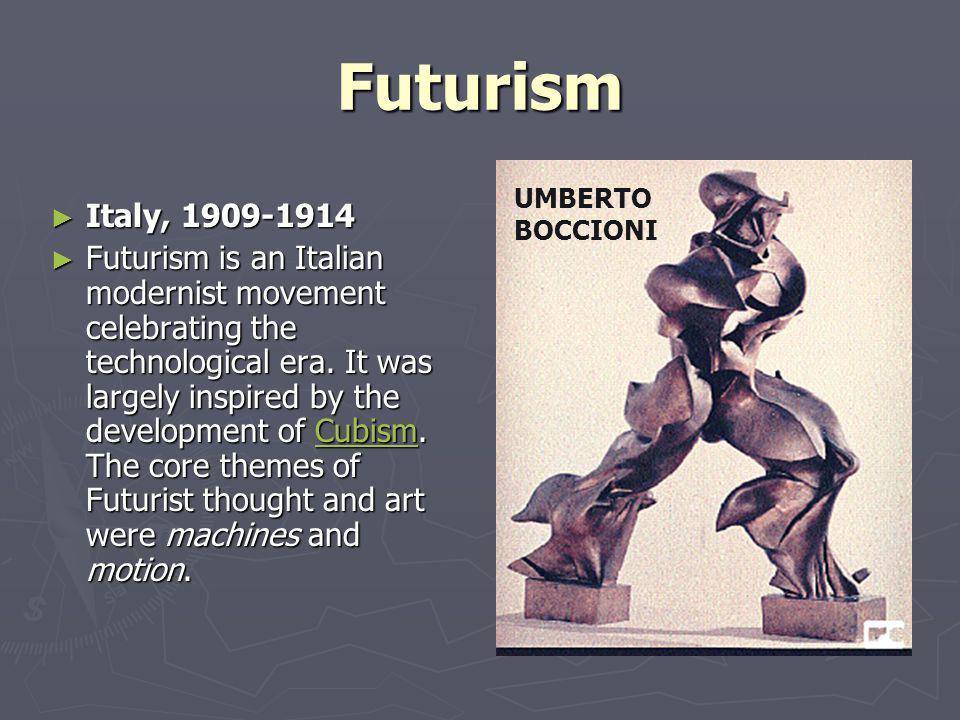 Futurism Italy, 1909-1914 Italy, 1909-1914 Futurism is an Italian modernist movement celebrating the technological era.
