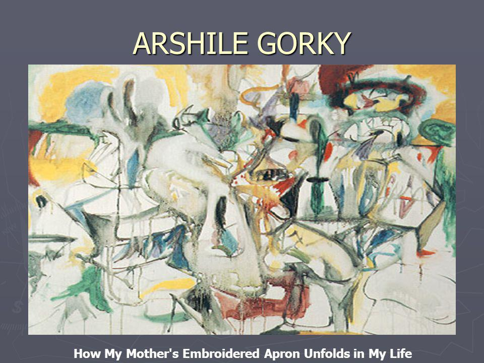 ARSHILE GORKY How My Mother's Embroidered Apron Unfolds in My Life
