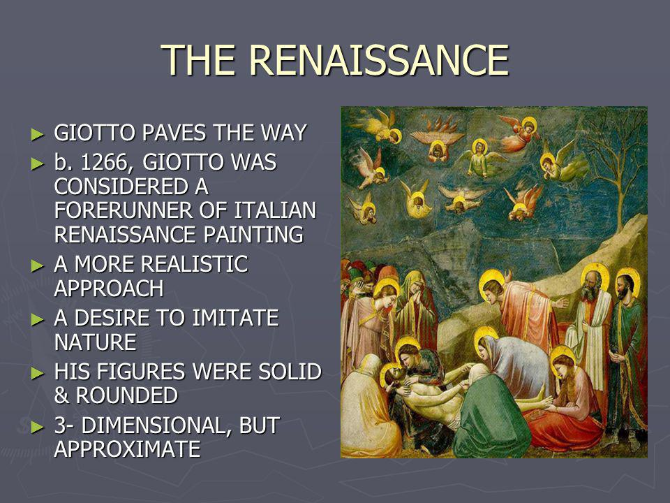 THE RENAISSANCE GIOTTO PAVES THE WAY GIOTTO PAVES THE WAY b.