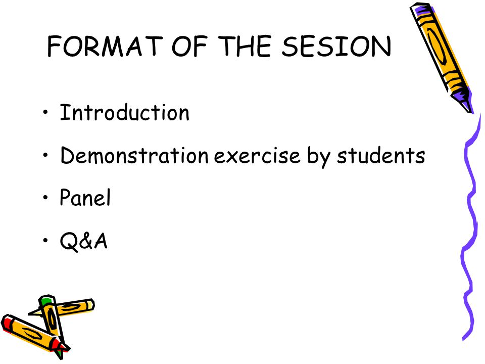 FORMAT OF THE SESION Introduction Demonstration exercise by students Panel Q&A