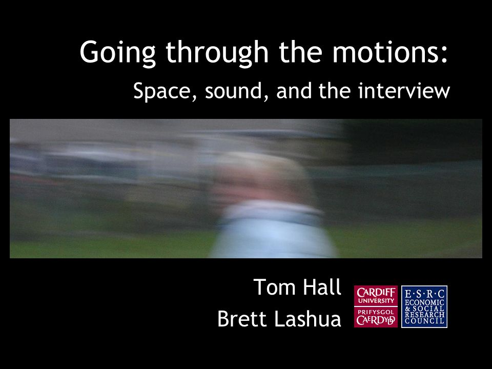 Going through the motions: Space, sound, and the interview Tom Hall Brett Lashua