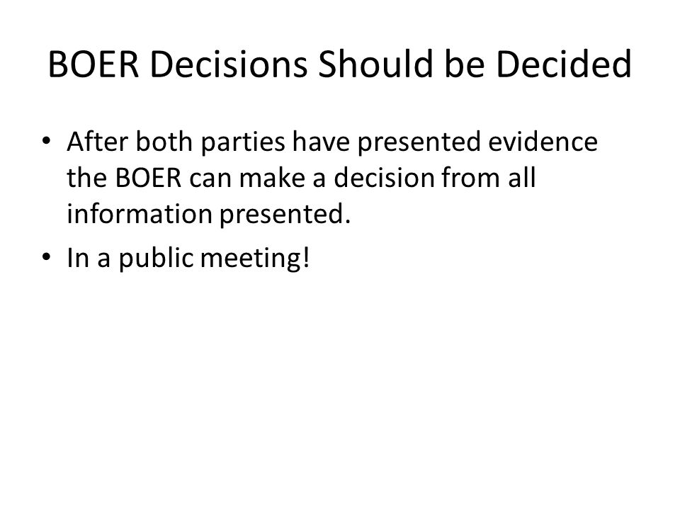 BOER Decisions Should be Decided After both parties have presented evidence the BOER can make a decision from all information presented.