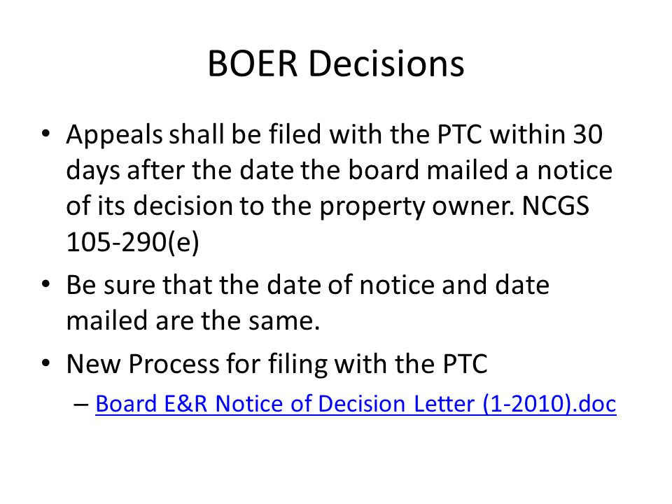 BOER Decisions Appeals shall be filed with the PTC within 30 days after the date the board mailed a notice of its decision to the property owner.