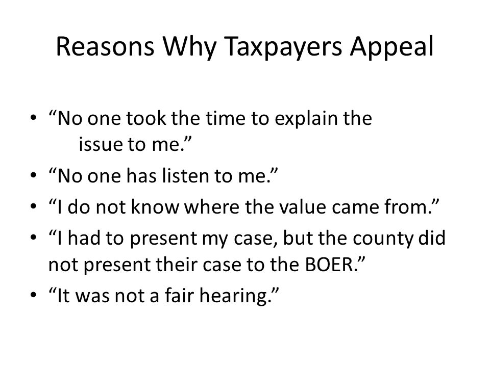 Reasons Why Taxpayers Appeal No one took the time to explain the issue to me.