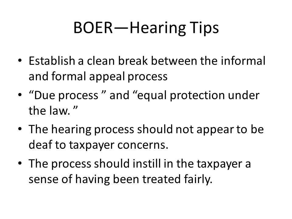 BOERHearing Tips Establish a clean break between the informal and formal appeal process Due process and equal protection under the law.