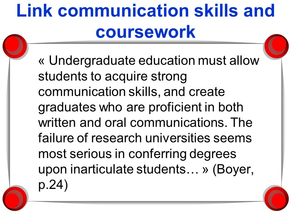 Link communication skills and coursework « Undergraduate education must allow students to acquire strong communication skills, and create graduates wh