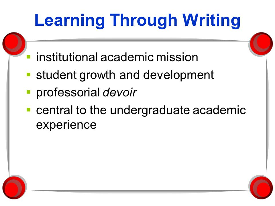 Learning Through Writing institutional academic mission student growth and development professorial devoir central to the undergraduate academic exper
