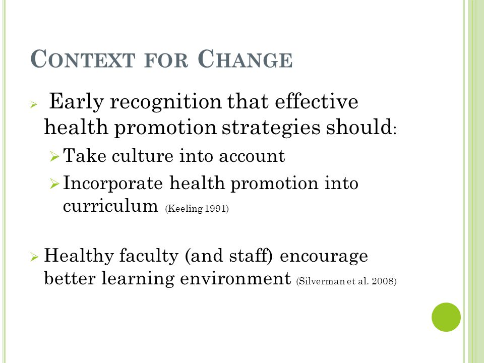 F RAMEWORK FOR C HANGE Higher education institutions Changing organizational culture focus on inclusion of health concerns