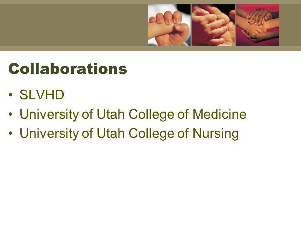 Collaborations SLVHD University of Utah College of Medicine University of Utah College of Nursing
