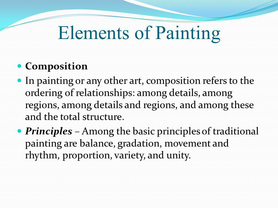 Elements of Painting Composition In painting or any other art, composition refers to the ordering of relationships: among details, among regions, amon