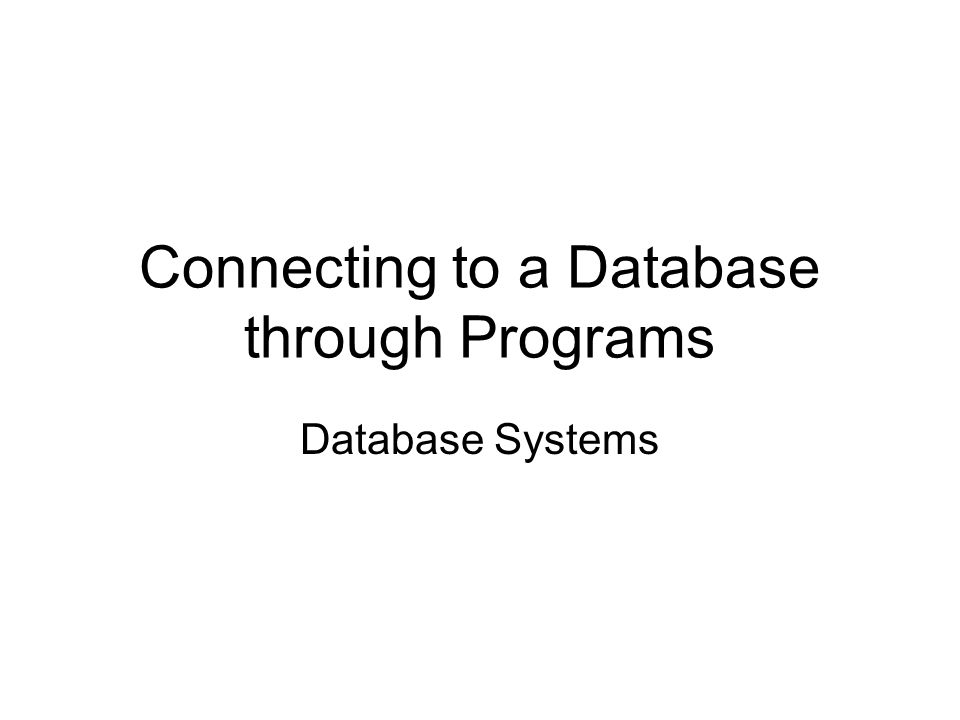 Connecting to a Database through Programs Database Systems