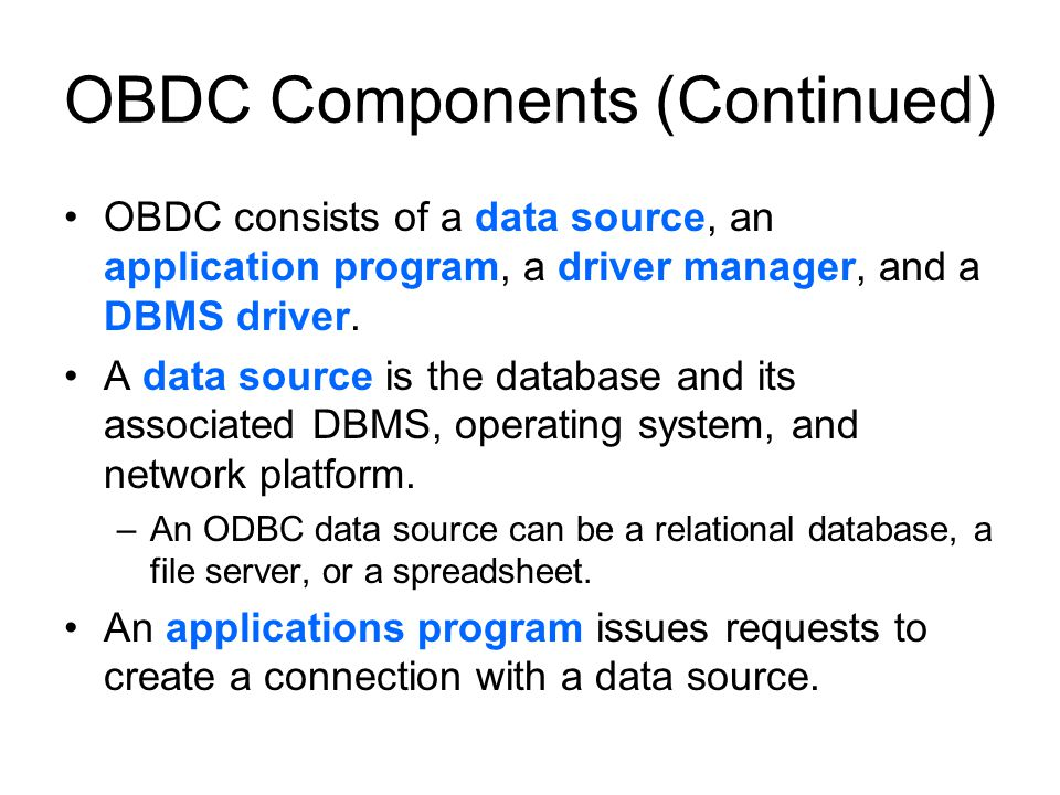 OBDC Components (Continued) OBDC consists of a data source, an application program, a driver manager, and a DBMS driver.