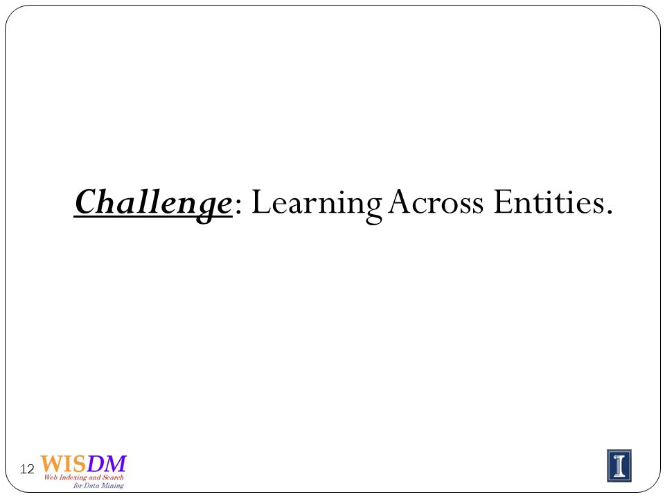 Challenge: Learning Across Entities. 12