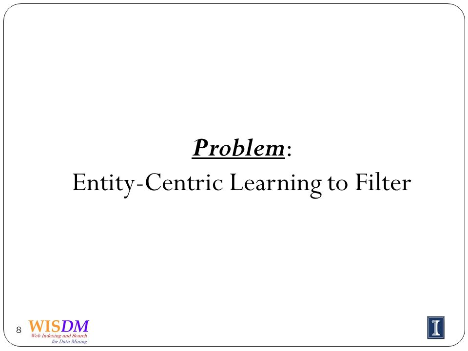 Problem: Entity-Centric Learning to Filter 8