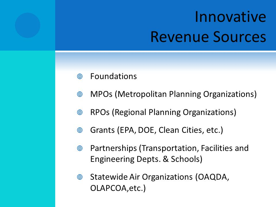 Foundations MPOs (Metropolitan Planning Organizations) RPOs (Regional Planning Organizations) Grants (EPA, DOE, Clean Cities, etc.) Partnerships (Tran