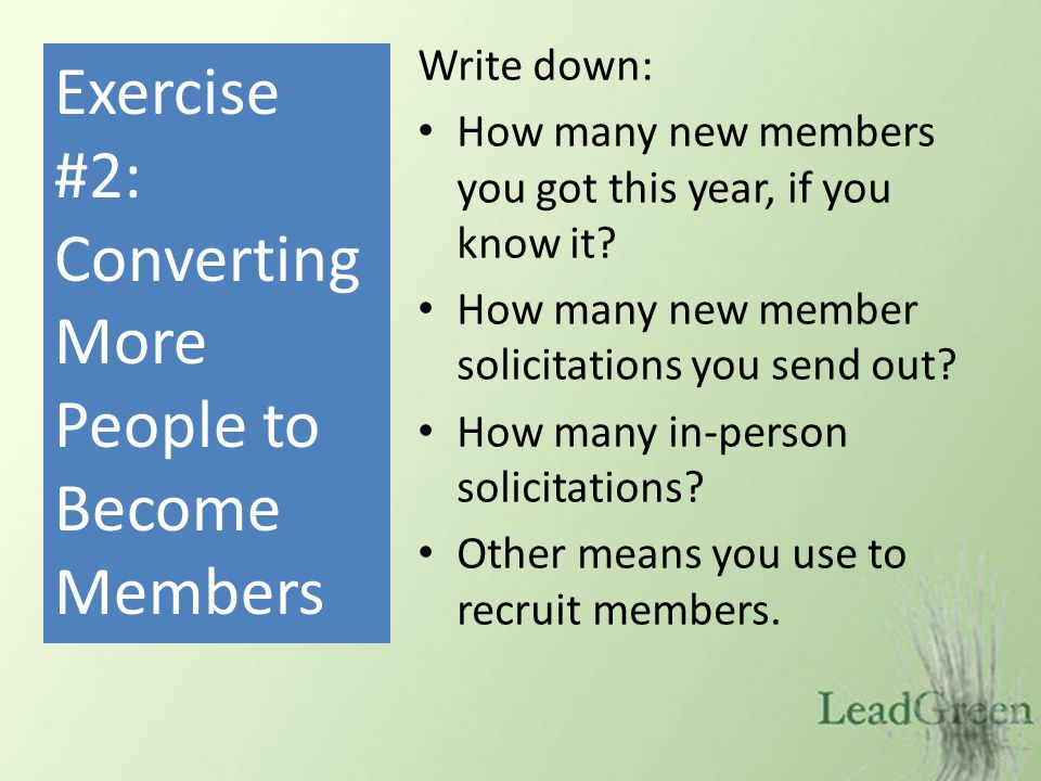 Write down: How many new members you got this year, if you know it? How many new member solicitations you send out? How many in-person solicitations?
