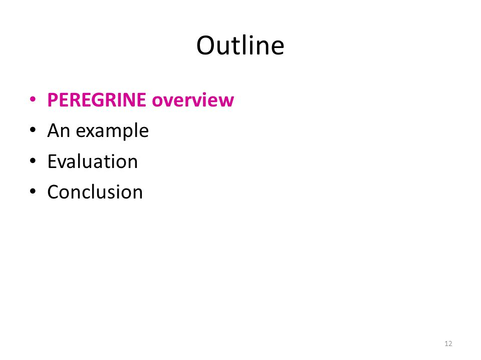 Outline PEREGRINE overview An example Evaluation Conclusion 12