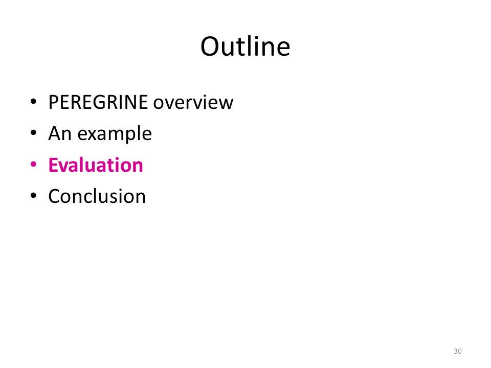 Outline PEREGRINE overview An example Evaluation Conclusion 30