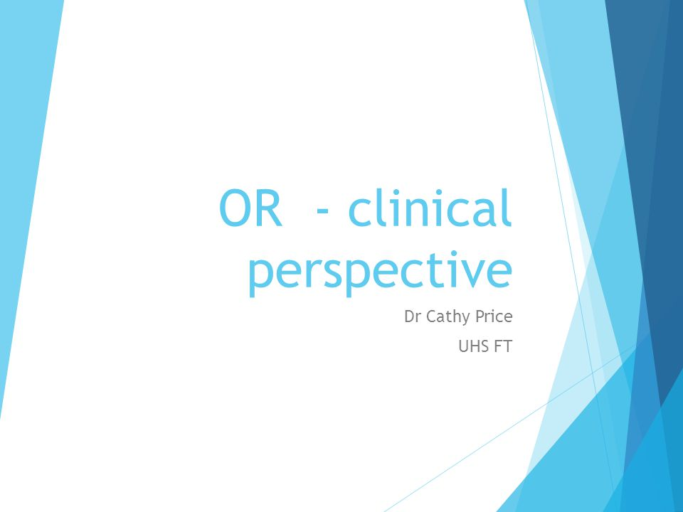 OR - clinical perspective Dr Cathy Price UHS FT