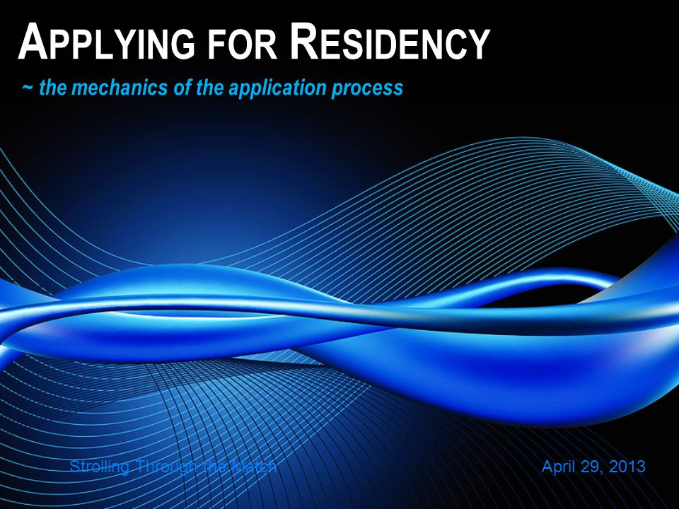 A PPLYING FOR R ESIDENCY ~ the mechanics of the application process Strolling Through the Match April 29, 2013