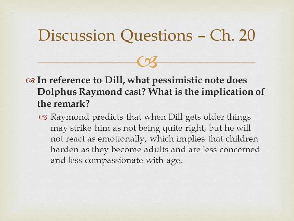 In reference to Dill, what pessimistic note does Dolphus Raymond cast? What is the implication of the remark? Raymond predicts that when Dill gets old