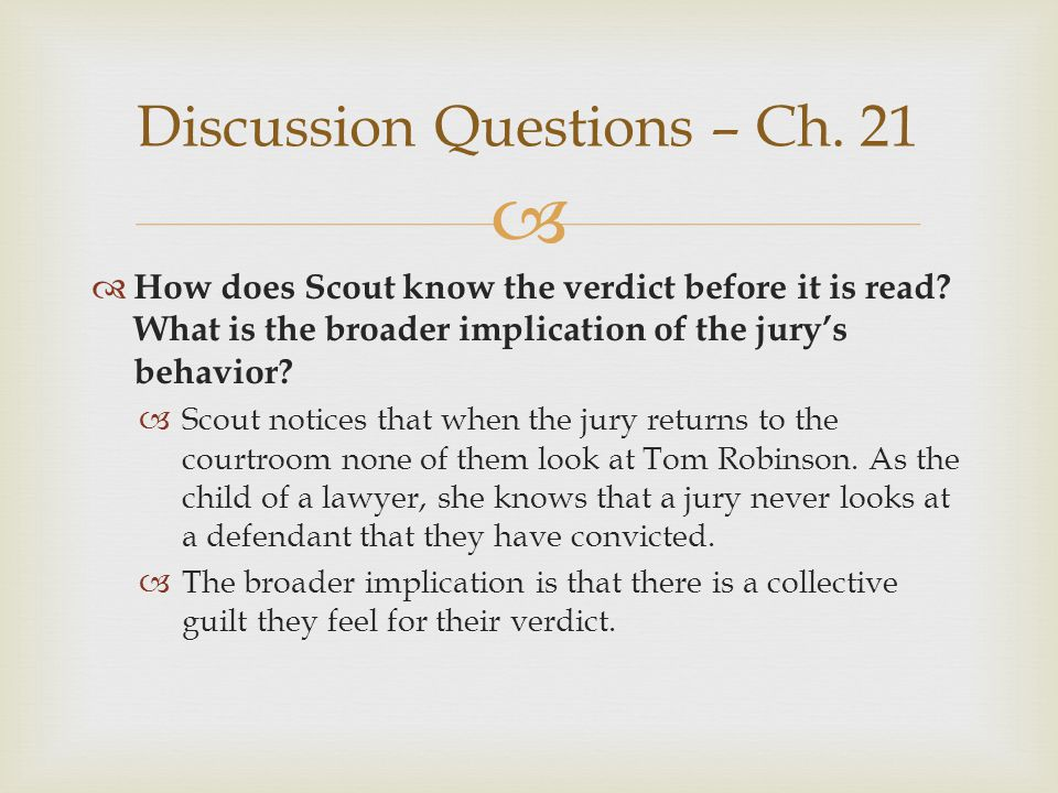 How does Scout know the verdict before it is read? What is the broader implication of the jurys behavior? Scout notices that when the jury returns to