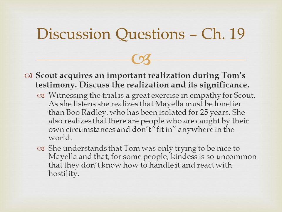 Scout acquires an important realization during Toms testimony. Discuss the realization and its significance. Witnessing the trial is a great exercise