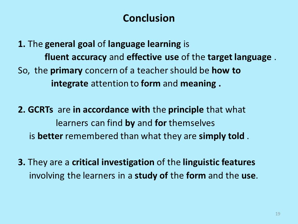 Conclusion 1. The general goal of language learning is fluent accuracy and effective use of the target language. So, the primary concern of a teacher