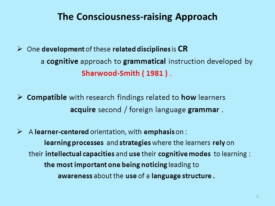 The Consciousness-raising Approach One development of these related disciplines is CR a cognitive approach to grammatical instruction developed by Sharwood-Smith ( 1981 ).