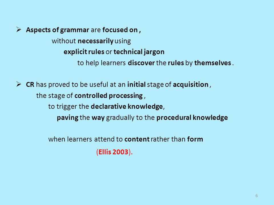 Aspects of grammar are focused on, without necessarily using explicit rules or technical jargon to help learners discover the rules by themselves.