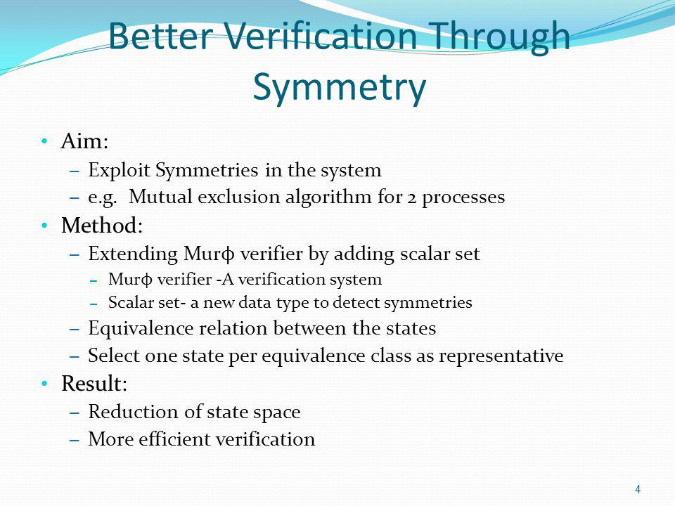 Better Verification Through Symmetry Aim: – Exploit Symmetries in the system – e.g.