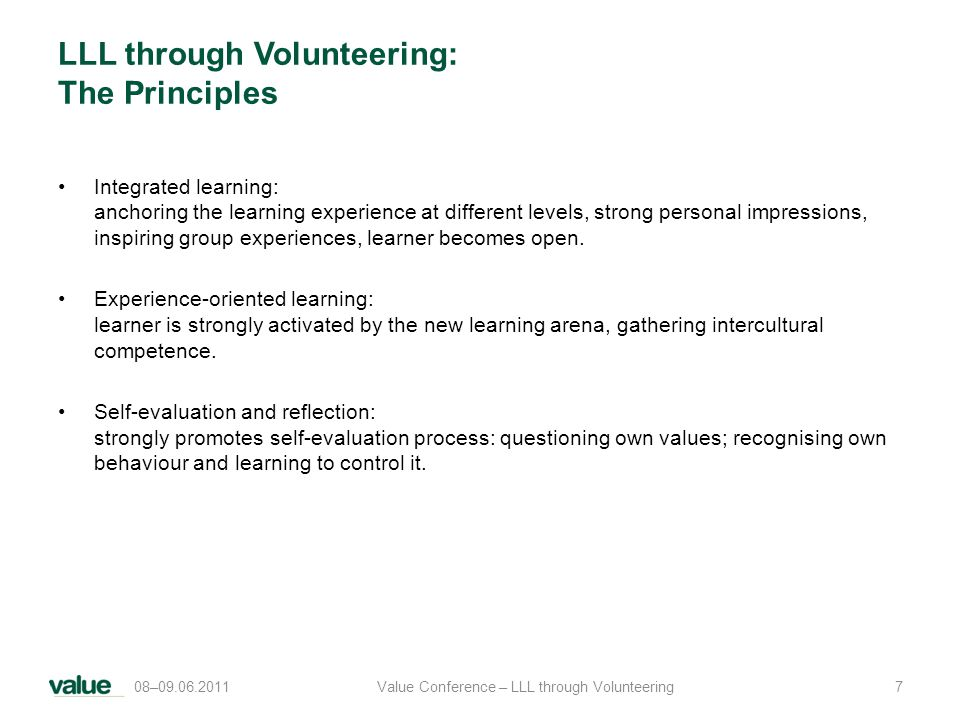 LLL through Volunteering: The Principles Integrated learning: anchoring the learning experience at different levels, strong personal impressions, inspiring group experiences, learner becomes open.