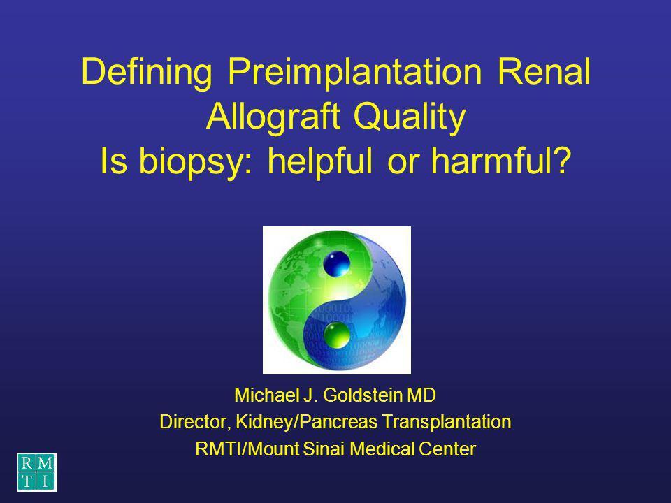 Defining Preimplantation Renal Allograft Quality Is biopsy: helpful or harmful.