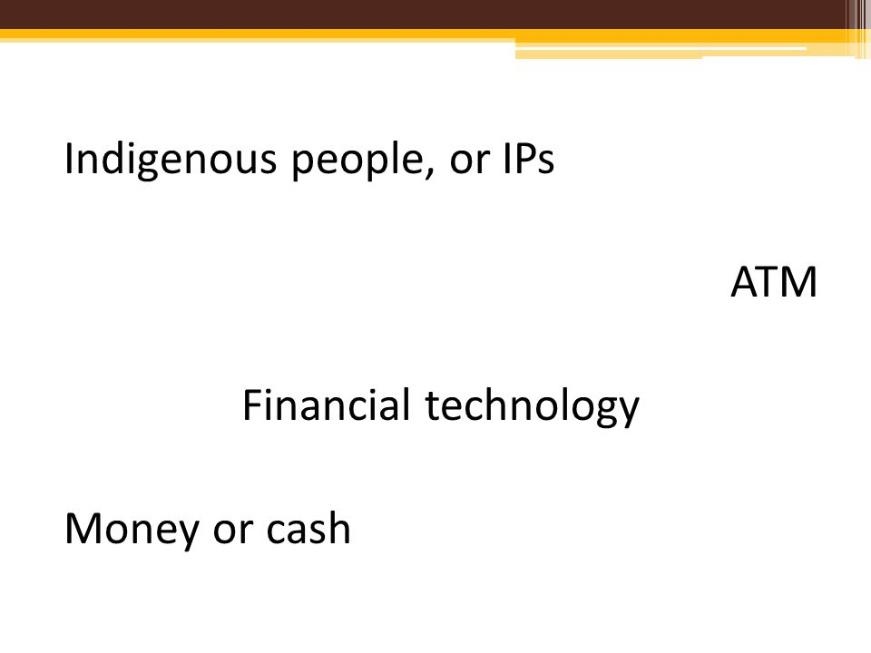 Indigenous people, or IPs ATM Financial technology Money or cash