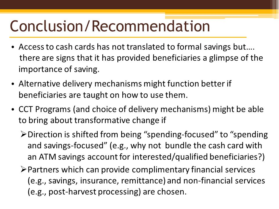 Conclusion/Recommendation Access to cash cards has not translated to formal savings but….